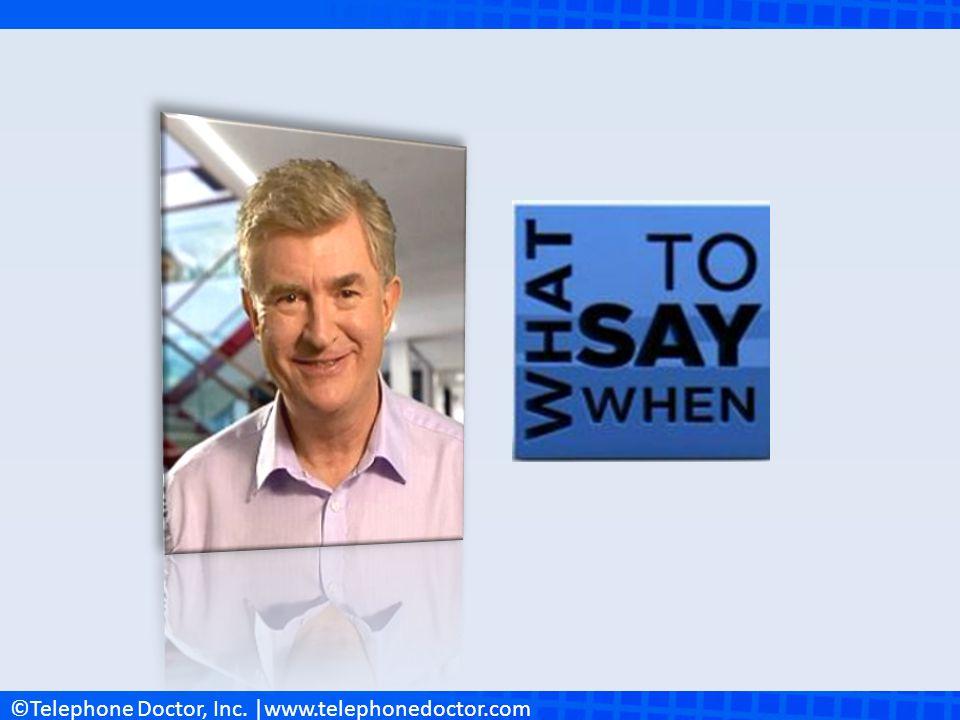©Telephone Doctor, Inc. |www.telephonedoctor.com