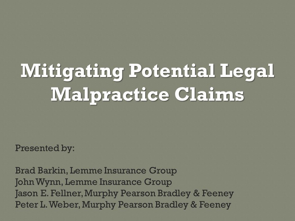 Mitigating Potential Legal Malpractice Claims Presented by: Brad Barkin, Lemme Insurance Group John Wynn, Lemme Insurance Group Jason E.