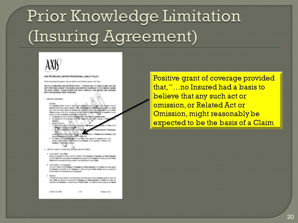 Positive grant of coverage provided that, …no Insured had a basis to believe that any such act or omission, or Related Act or Omission, might reasonably be expected to be the basis of a Claim 20
