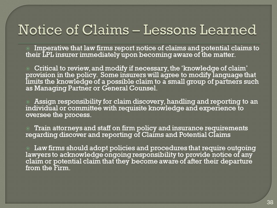  Imperative that law firms report notice of claims and potential claims to their LPL insurer immediately upon becoming aware of the matter.