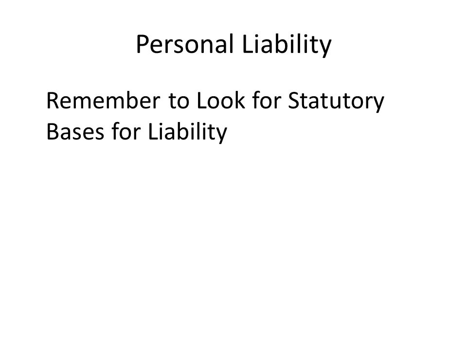 Personal Liability Remember to Look for Statutory Bases for Liability