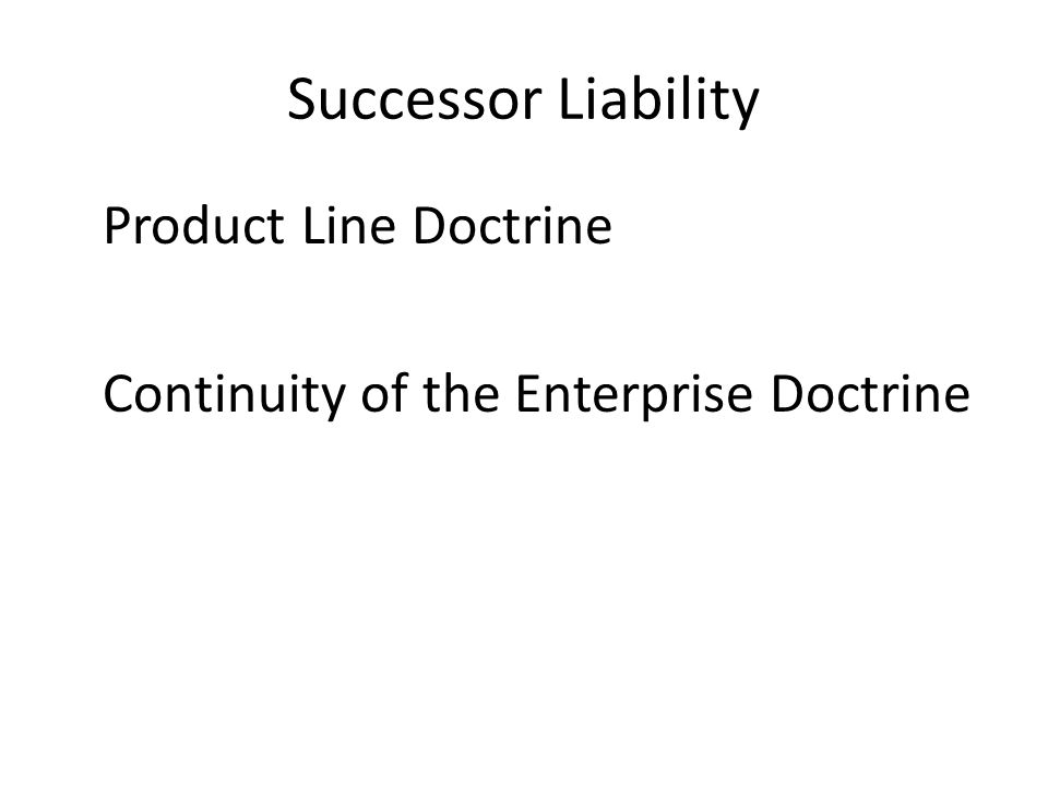 Successor Liability Product Line Doctrine Continuity of the Enterprise Doctrine