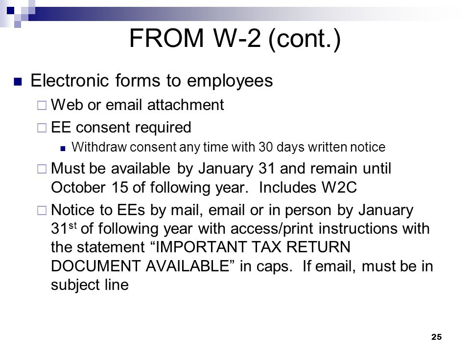 25 FROM W-2 (cont.) Electronic forms to employees  Web or email attachment  EE consent required Withdraw consent any time with 30 days written notic