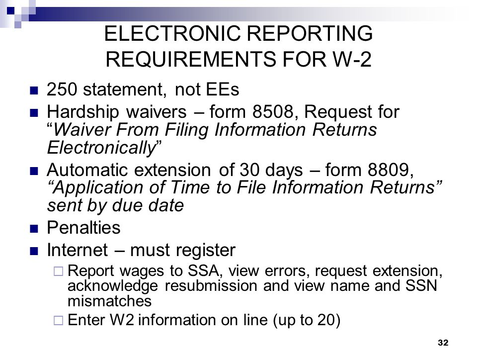 """32 ELECTRONIC REPORTING REQUIREMENTS FOR W-2 250 statement, not EEs Hardship waivers – form 8508, Request for """"Waiver From Filing Information Returns"""