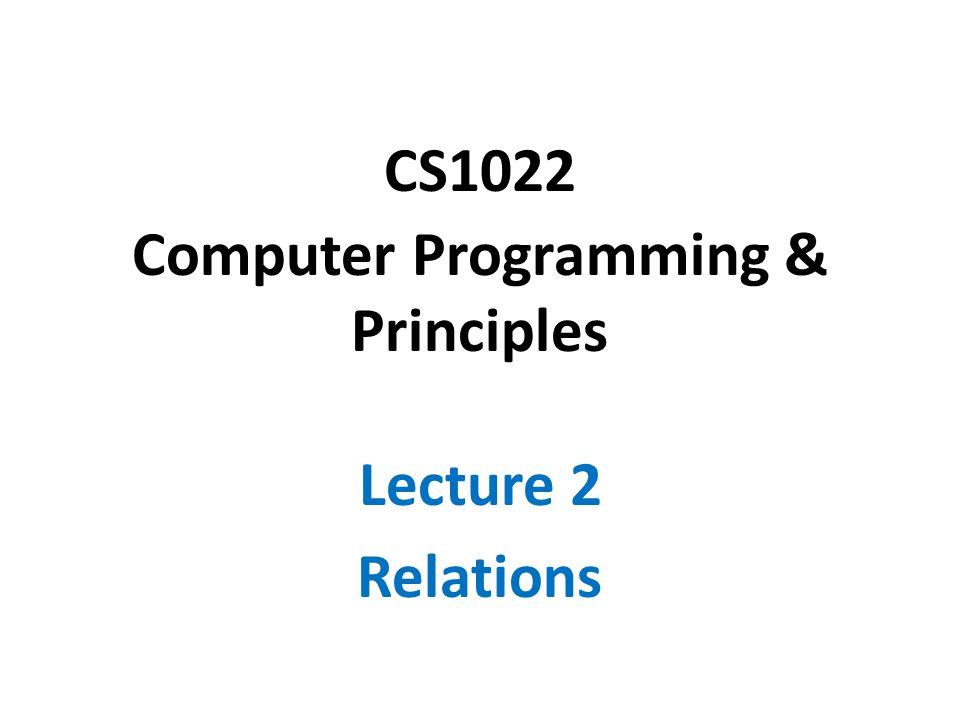 CS1022 Computer Programming & Principles Lecture 2 Relations