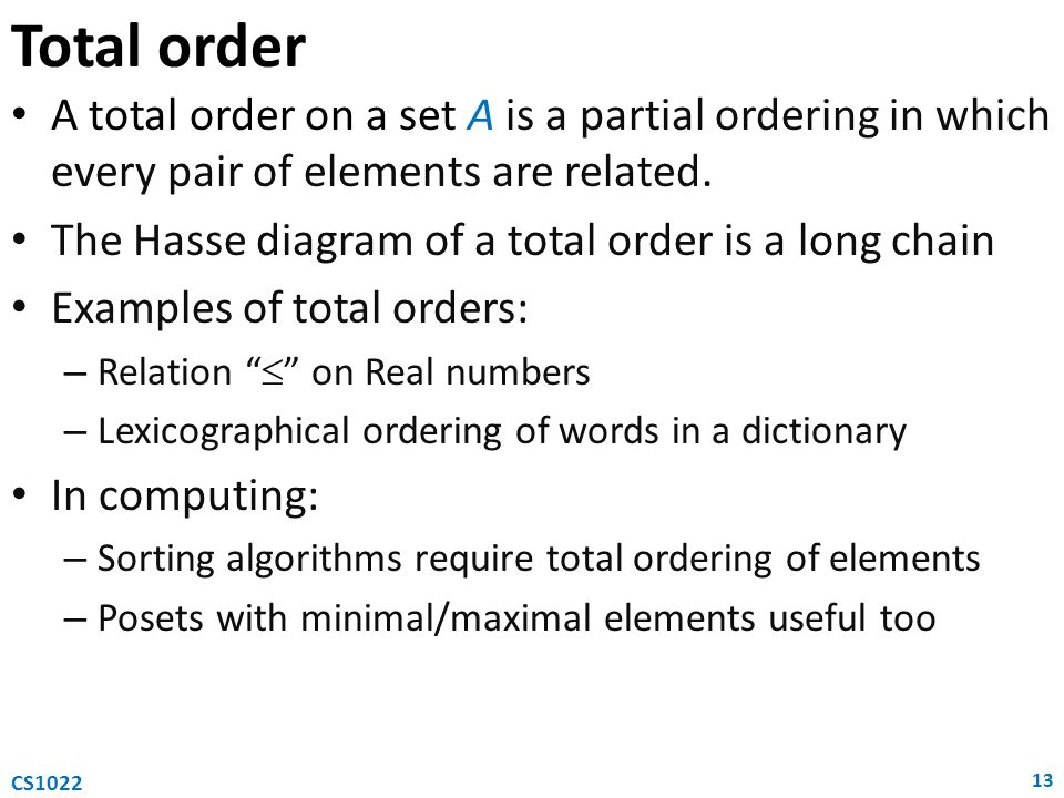 A total order on a set A is a partial ordering in which every pair of elements are related.