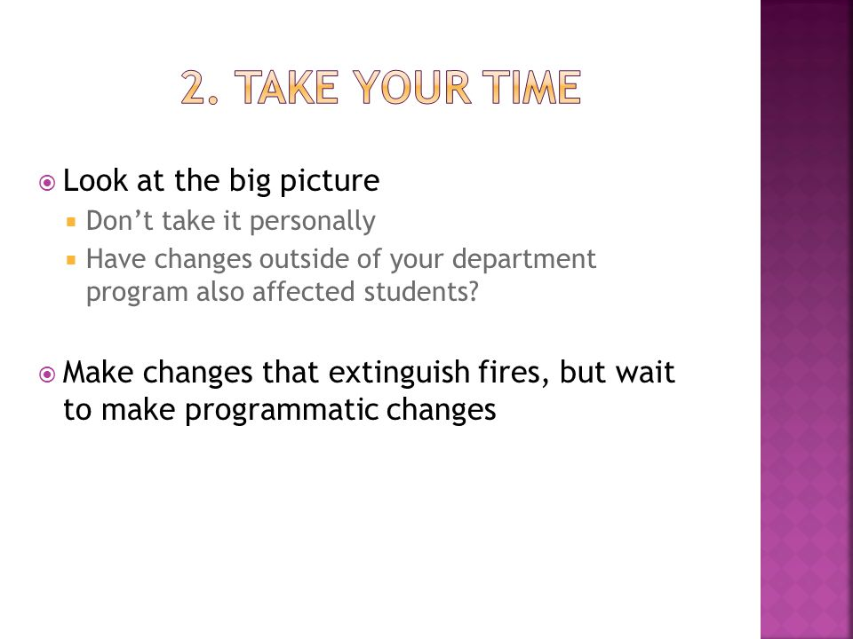  Look at the big picture  Don't take it personally  Have changes outside of your department program also affected students?  Make changes that ext