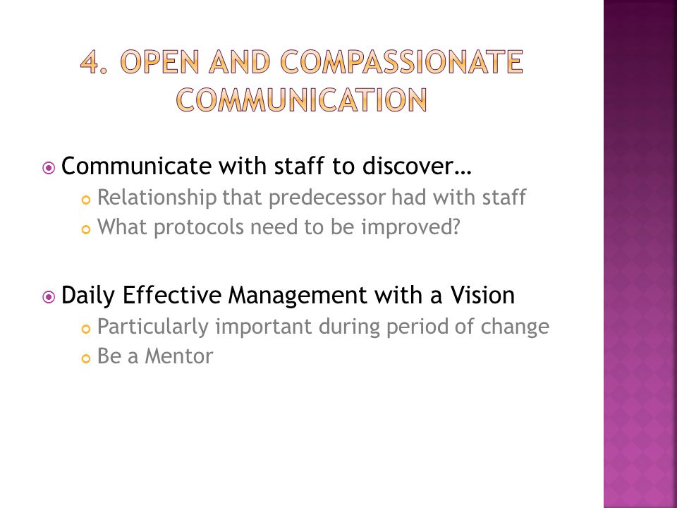  Communicate with staff to discover… Relationship that predecessor had with staff What protocols need to be improved?  Daily Effective Management wi