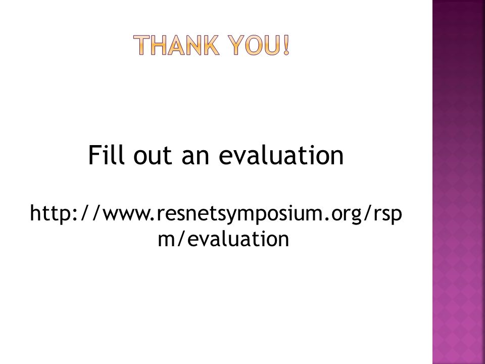 Fill out an evaluation http://www.resnetsymposium.org/rsp m/evaluation