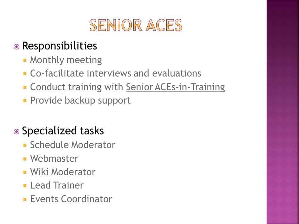  Responsibilities  Monthly meeting  Co-facilitate interviews and evaluations  Conduct training with Senior ACEs-in-Training  Provide backup suppo