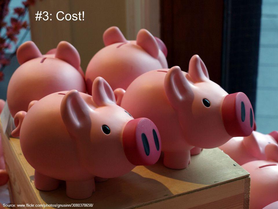 #3: Cost! Source: www.flickr.com/photos/gnusinn/3080378658/