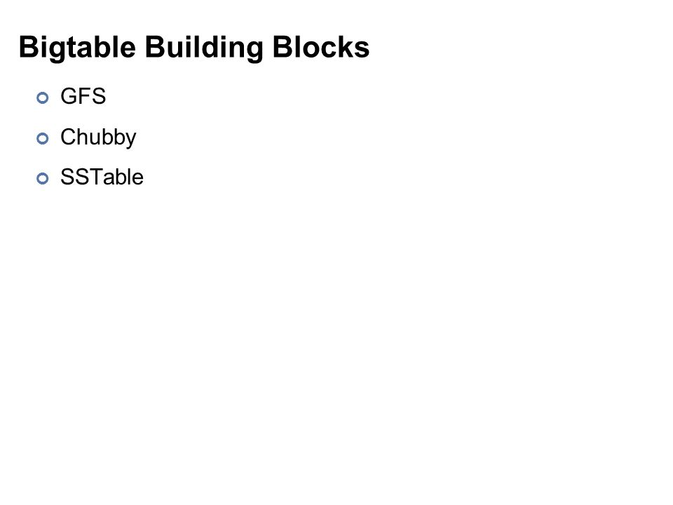 Bigtable Building Blocks GFS Chubby SSTable