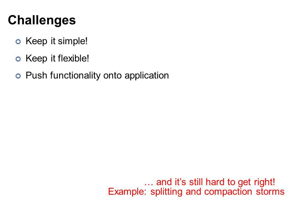 Challenges Keep it simple. Keep it flexible.