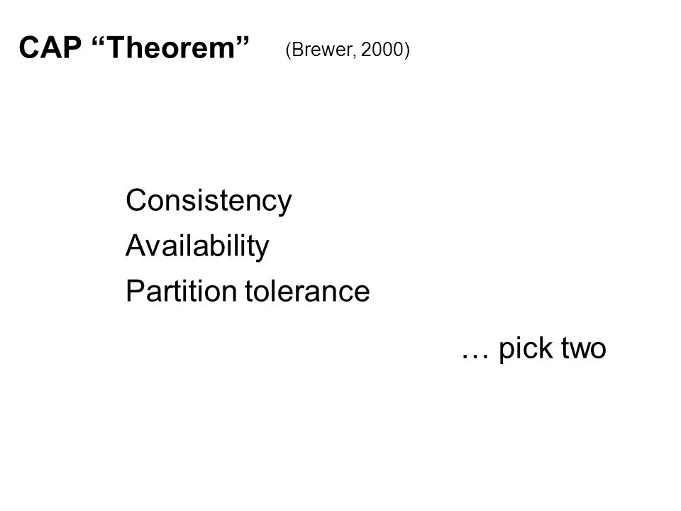 """Consistency CAP """"Theorem"""" Availability (Brewer, 2000) Partition tolerance … pick two"""