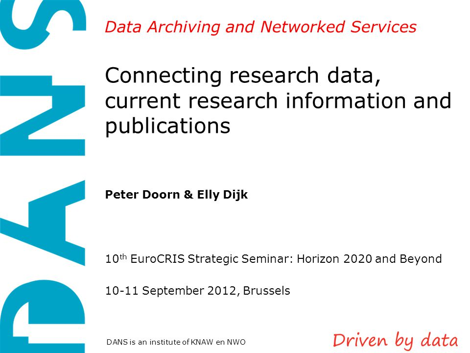Data Archiving and Networked Services DANS is an institute of KNAW en NWO Connecting research data, current research information and publications Pete