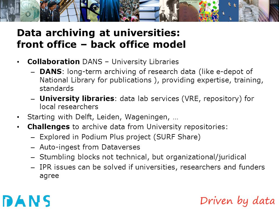 Data archiving at universities: front office – back office model Collaboration DANS – University Libraries – DANS: long-term archiving of research dat