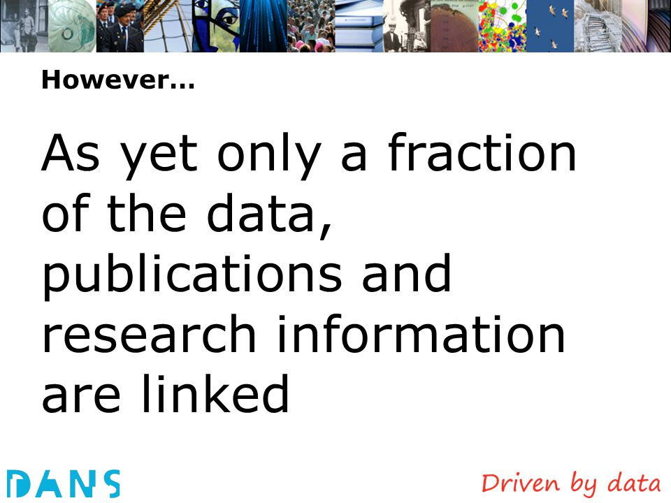 However… As yet only a fraction of the data, publications and research information are linked