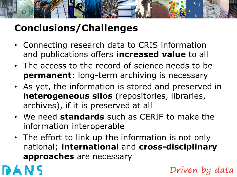 Conclusions/Challenges Connecting research data to CRIS information and publications offers increased value to all The access to the record of science