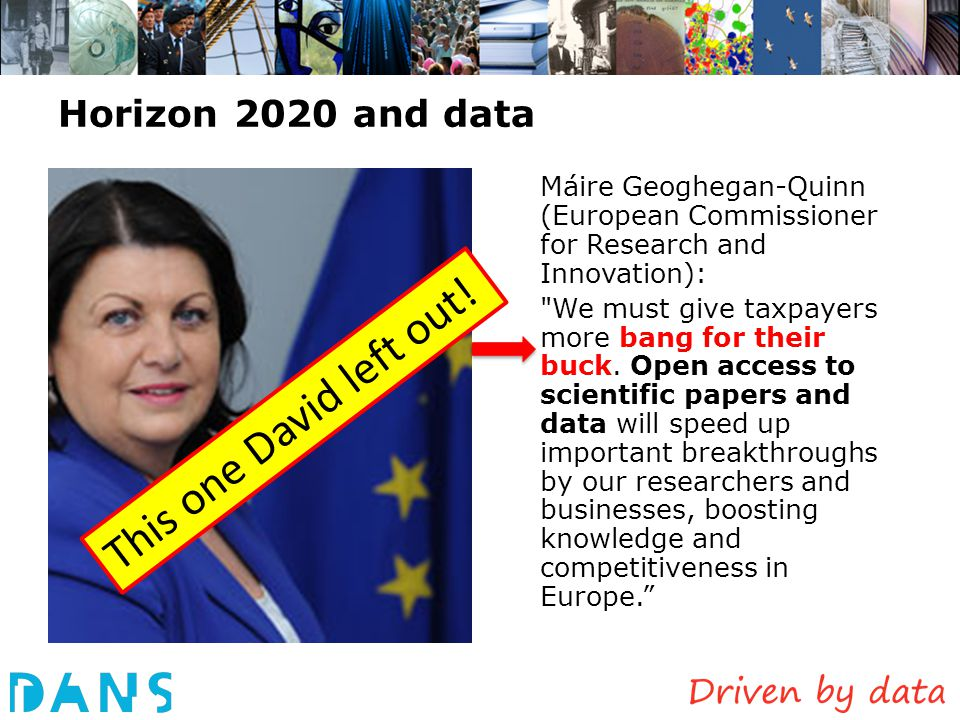 Horizon 2020 and data Máire Geoghegan-Quinn (European Commissioner for Research and Innovation):