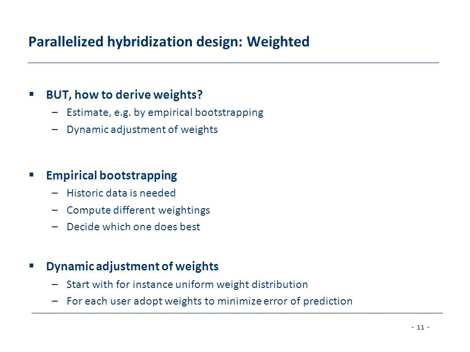 - 11 - Parallelized hybridization design: Weighted  BUT, how to derive weights? –Estimate, e.g. by empirical bootstrapping –Dynamic adjustment of wei