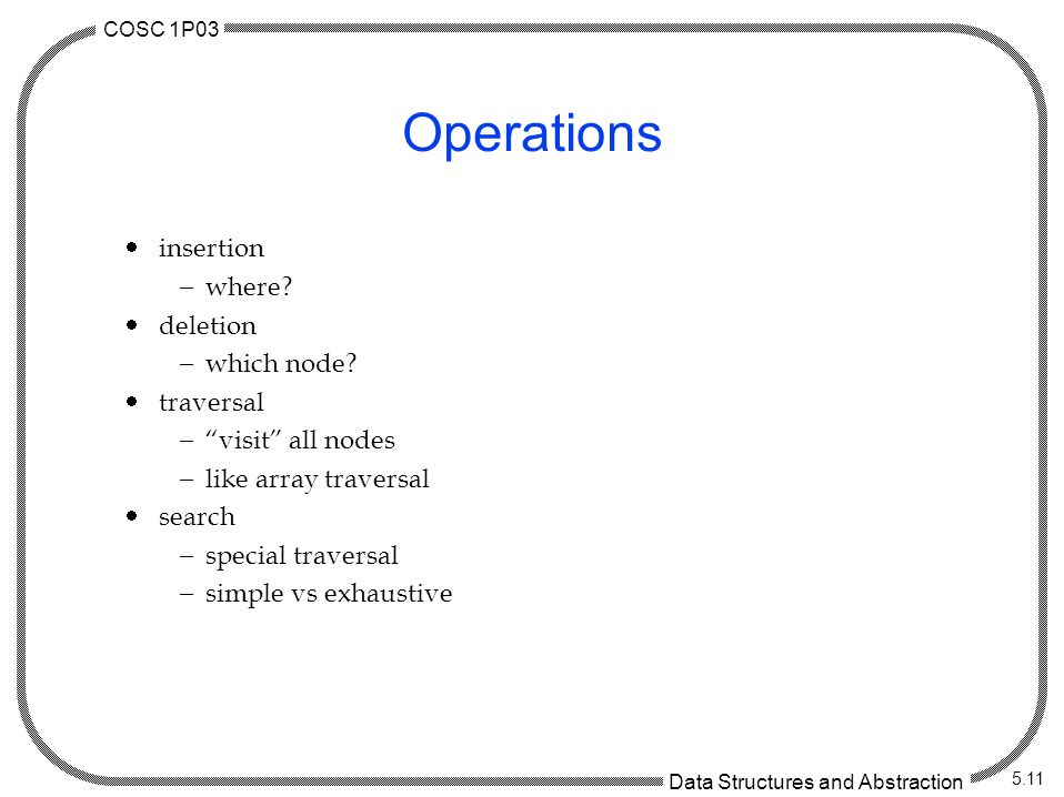 COSC 1P03 Data Structures and Abstraction 5.11 Operations  insertion  where.
