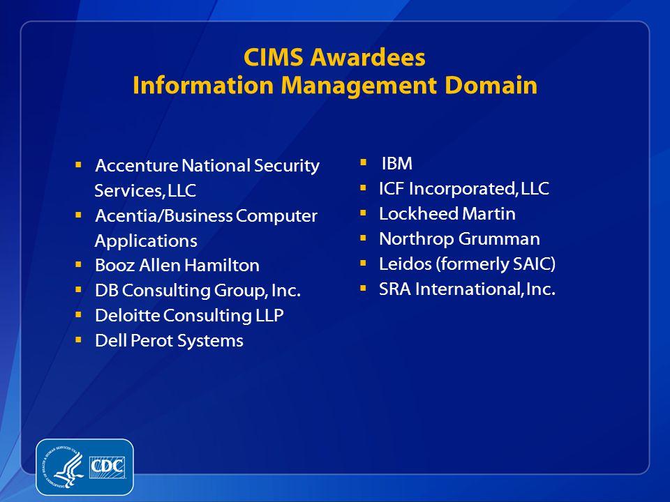 CIMS Awardees Information Management Domain  Accenture National Security Services, LLC  Acentia/Business Computer Applications  Booz Allen Hamilton