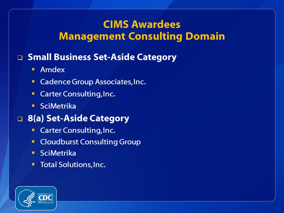 CIMS Awardees Management Consulting Domain  Small Business Set-Aside Category  Amdex  Cadence Group Associates, Inc.  Carter Consulting, Inc.  Sc