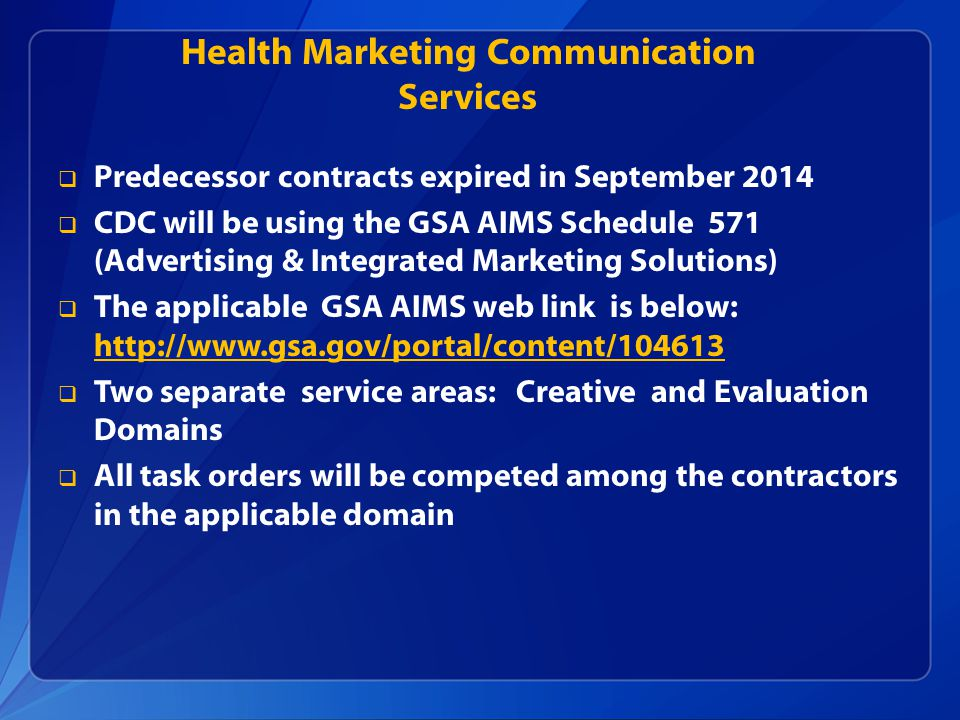 Health Marketing Communication Services  Predecessor contracts expired in September 2014  CDC will be using the GSA AIMS Schedule 571 (Advertising &
