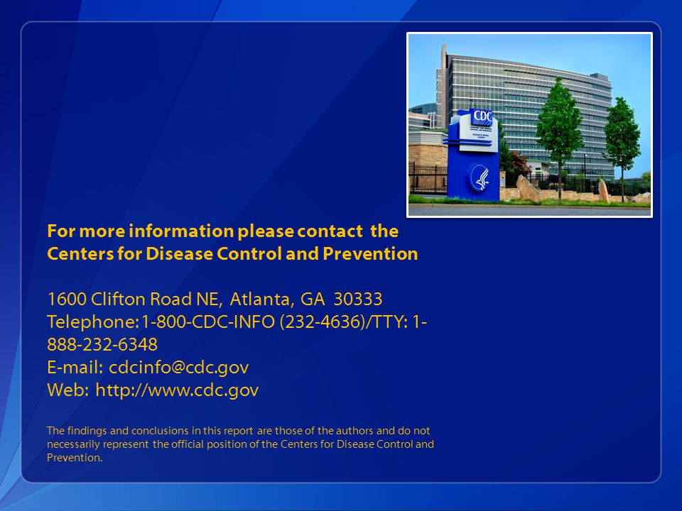 For more information please contact the Centers for Disease Control and Prevention 1600 Clifton Road NE, Atlanta, GA 30333 Telephone: 1-800-CDC-INFO (