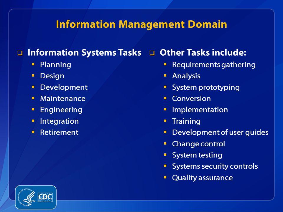 Information Management Domain  Information Systems Tasks  Planning  Design  Development  Maintenance  Engineering  Integration  Retirement  O