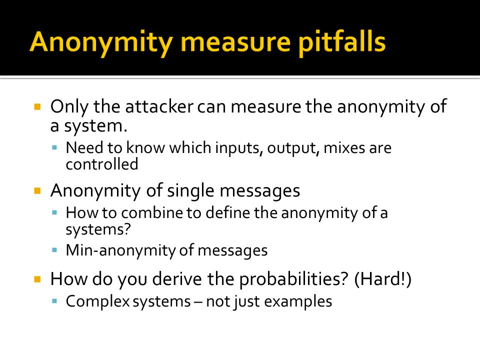  Only the attacker can measure the anonymity of a system.
