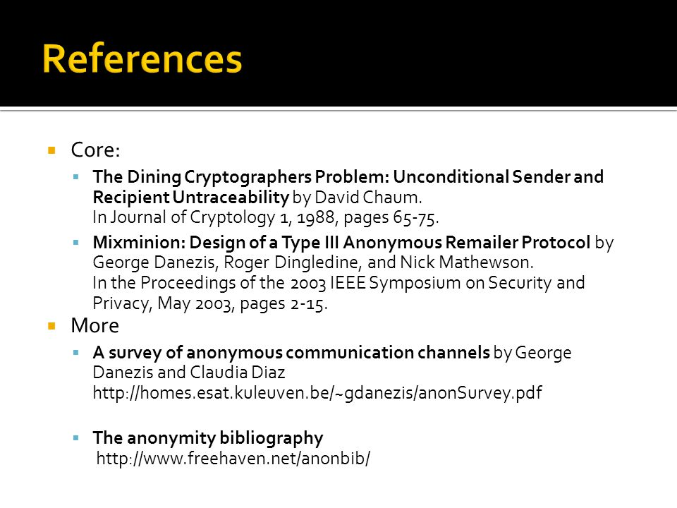  Core:  The Dining Cryptographers Problem: Unconditional Sender and Recipient Untraceability by David Chaum.
