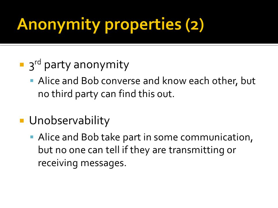  Unlinkability  Two messages sent (received) by Alice (Bob) cannot be linked to the same sender (receiver).