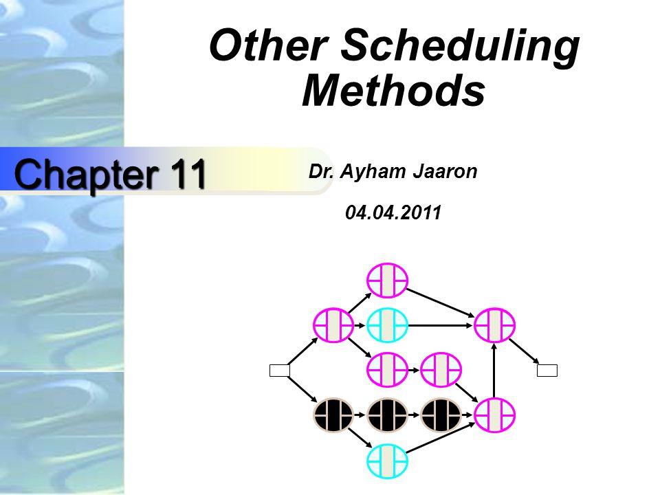 Other Scheduling Methods Dr. Ayham Jaaron 04.04.2011 Chapter 11