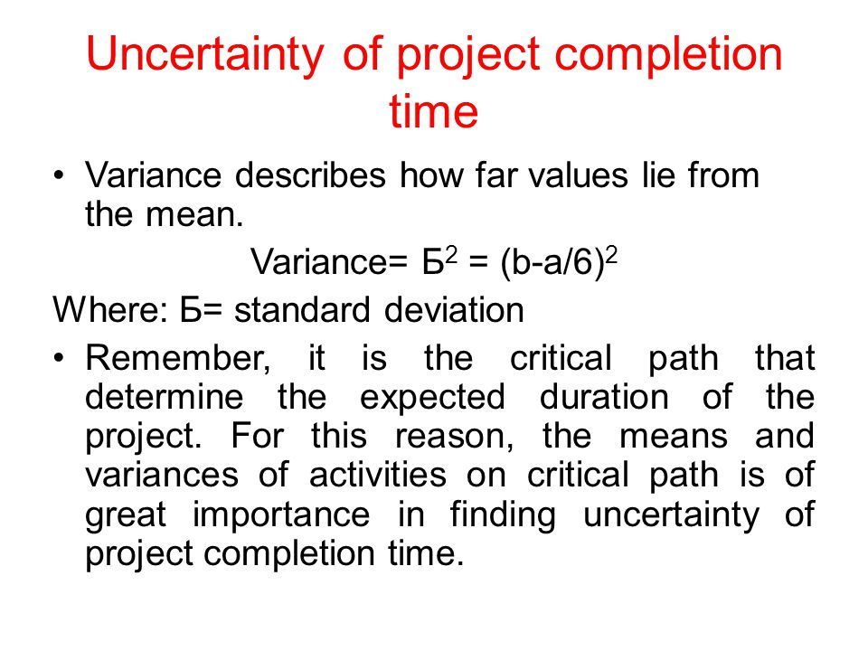 Uncertainty of project completion time Variance describes how far values lie from the mean.