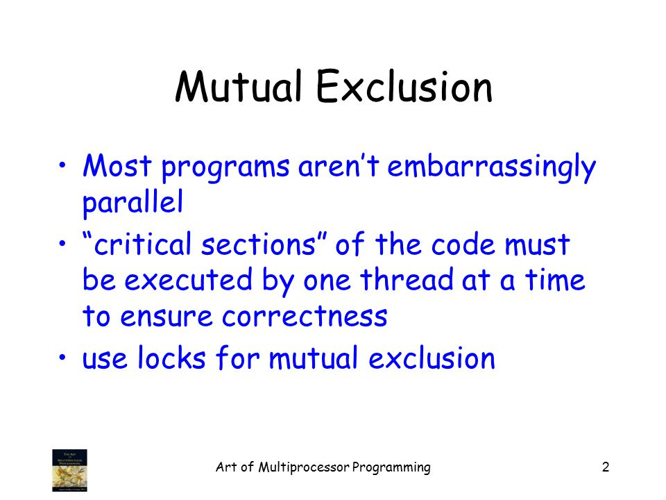 Art of Multiprocessor Programming93 CLH Lock Good –Lock release affects predecessor only –Small, constant-sized space Bad –Doesn't work for uncached NUMA architectures