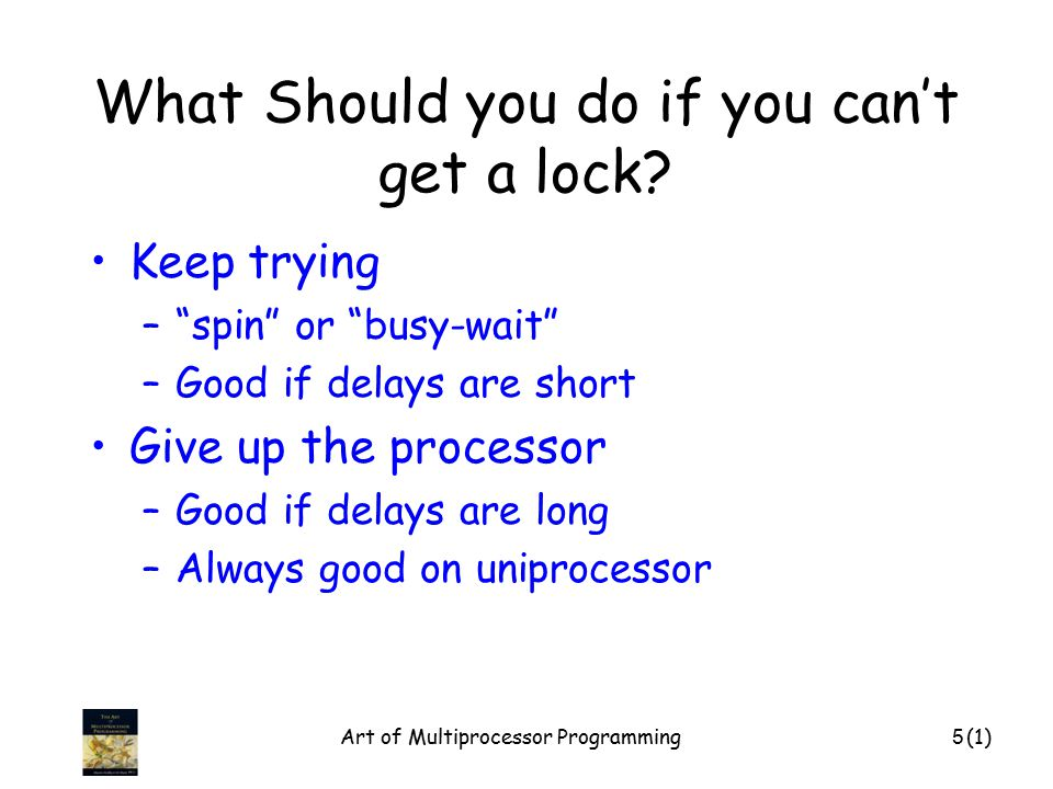 Art of Multiprocessor Programming46 Exponential Backoff Lock public class Backoff implements lock { public void lock() { int delay = MIN_DELAY; while (true) { while (state.get()) {} if (!lock.getAndSet(true)) return; sleep(random() % delay); if (delay < MAX_DELAY) delay = 2 * delay; }}}