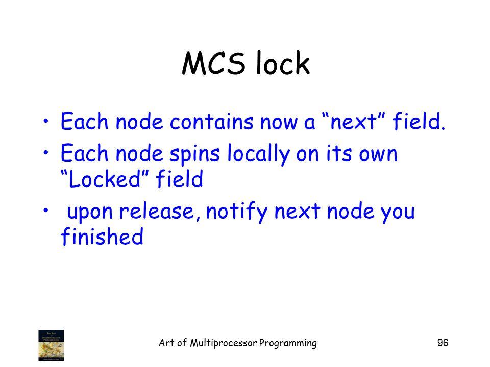 MCS lock Each node contains now a next field.