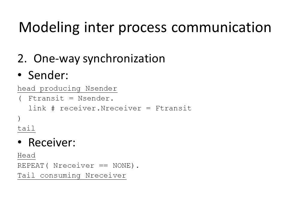Modeling inter process communication 2.One-way synchronization Sender: head producing Nsender ( Ftransit = Nsender.