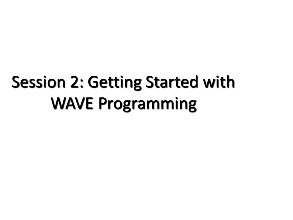 Session 2: Getting Started with WAVE Programming
