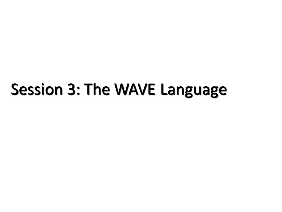 Session 3: The WAVE Language