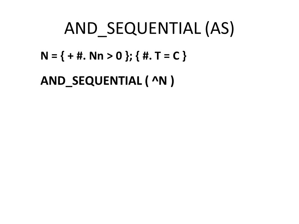 AND_SEQUENTIAL (AS) N = { + #. Nn > 0 }; { #. T = C } AND_SEQUENTIAL ( ^N )