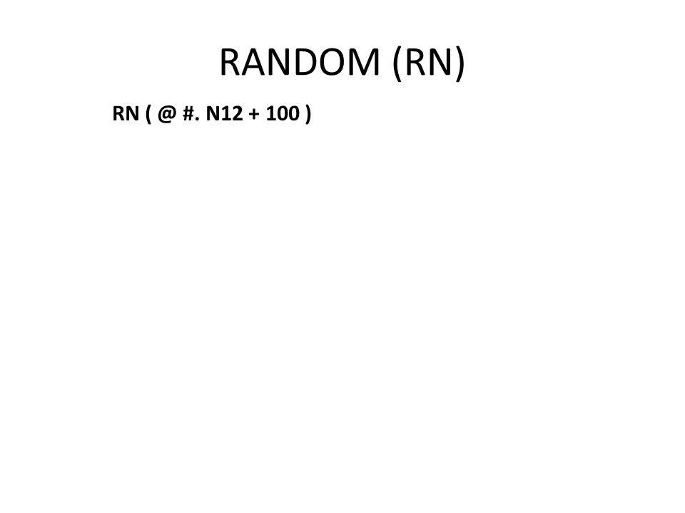 RANDOM (RN) RN ( @ #. N12 + 100 )