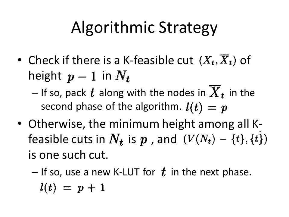 Algorithmic Strategy Check if there is a K-feasible cut of height in – If so, pack along with the nodes in in the second phase of the algorithm. Other