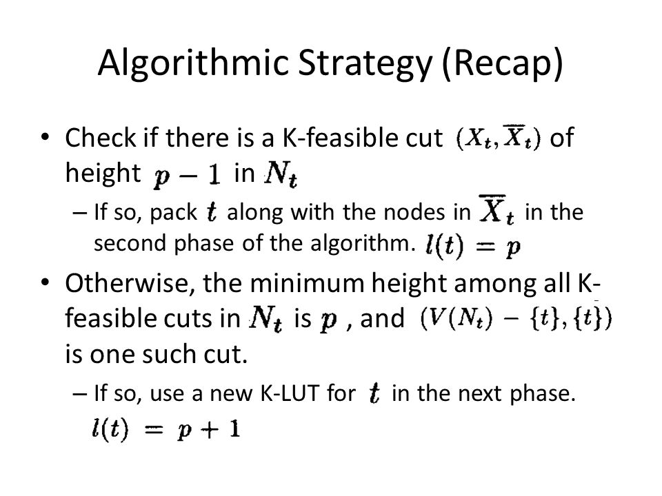 Algorithmic Strategy (Recap) Check if there is a K-feasible cut of height in – If so, pack along with the nodes in in the second phase of the algorith