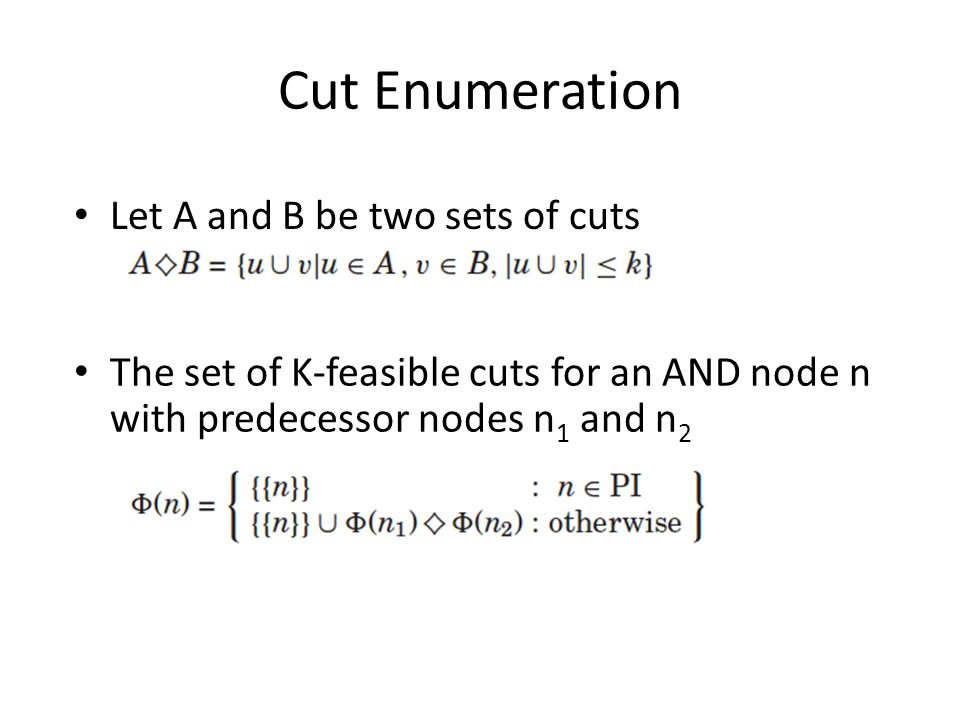 Cut Enumeration The set of K-feasible cuts for an AND node n with predecessor nodes n 1 and n 2 Let A and B be two sets of cuts