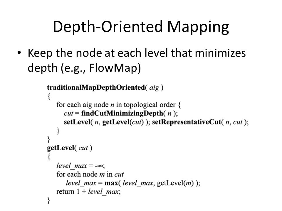 Depth-Oriented Mapping Keep the node at each level that minimizes depth (e.g., FlowMap)