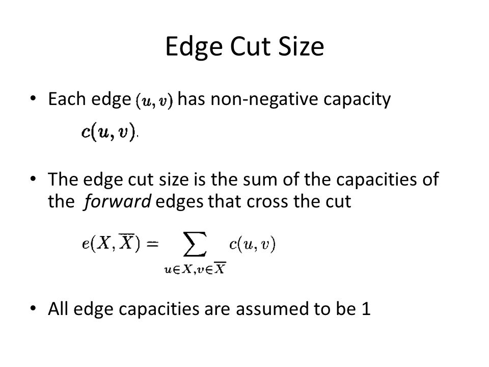 Edge Cut Size Each edge has non-negative capacity The edge cut size is the sum of the capacities of the forward edges that cross the cut All edge capa