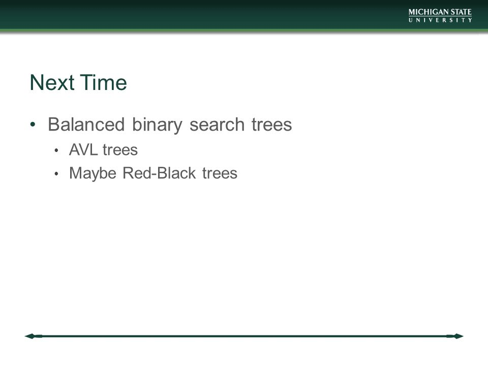 Next Time Balanced binary search trees AVL trees Maybe Red-Black trees
