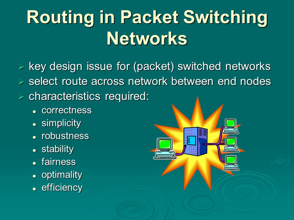 Routing in Packet Switching Networks  key design issue for (packet) switched networks  select route across network between end nodes  characteristi